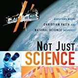 img - for Not Just Science: Questions Where Christian Faith and Natural Science Intersect book / textbook / text book