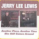 Jerry Lee Lewis -  Another Place Another Time / She Still Comes Round