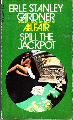 Spill the Jackpot, Erle Stanley Gardner writing under the name of A. A. Fair
