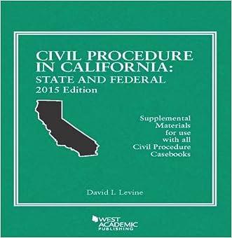 Civil Procedure in California: State and Federal, 2015 Edition (American Casebook Series)
