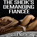 The Sheikh's Demanding Fiancé: The Botros Brothers Series, Book 3 Audiobook by Leslie North Narrated by Tanya Stevens