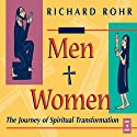 Men and Women: The Journey of Spiritual Transformation  by Richard Rohr Narrated by Richard Rohr