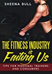 The Fitness Industry Is Failing us: T...