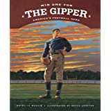 Win One for the Gipper: America's Football Hero (True Story) ~ Kathy-Jo Wargin