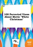 img - for 100 Perverted Views about Movie White Christmas book / textbook / text book