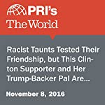 Racist Taunts Tested Their Friendship, but This Clinton Supporter and Her Trump-Backer Pal Are in It for the Long Haul | Joyce Hackel