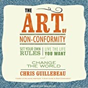 The Art of Non-Conformity: Set Your Own Rules, Live the Life You Want, and Change the World | [Chris Guillebeau]