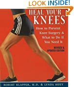 Heal Your Knees: How to Prevent Knee Surgery & What to Do If You Need It: How to Prevent Knee Surgery and What to Do If You Need It
