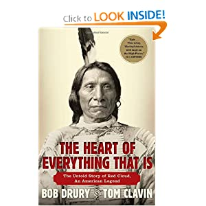 The Heart of Everything That Is: The Untold Story of Red Cloud, An American Legend by Bob Drury and Tom Clavin