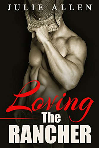 Loving The Rancher (A Steamy Cowboy Romance)
