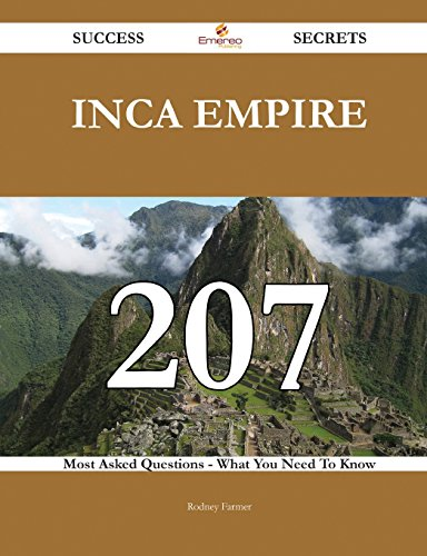 Inca Empire 207 Success Secrets: 207 Most Asked Questions On Inca Empire - What You Need To Know