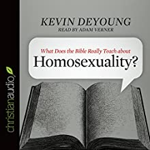 What Does the Bible Really Tech About Homosexuality? (       UNABRIDGED) by Kevin DeYoung Narrated by Adam Verner