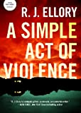 R. J. Ellory A Simple Act of Violence: A Thriller