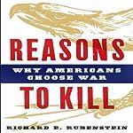 Reasons to Kill: Why Americans Choose War   Richard E. Rubenstein