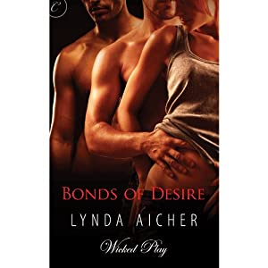 Bonds of Desire: Wicked Play, Book 3 | [Lynda Aicher]