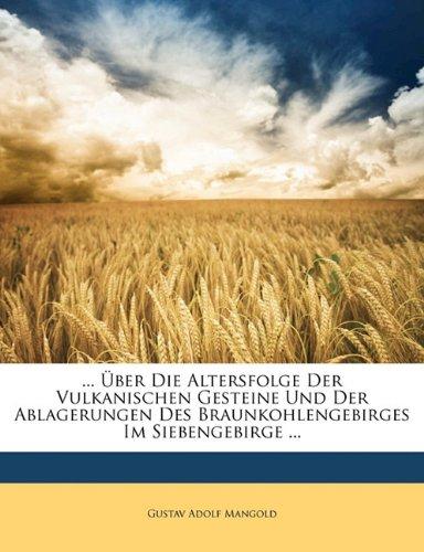 ... Über Die Altersfolge Der Vulkanischen Gesteine Und Der Ablagerungen Des Braunkohlengebirges Im Siebengebirge ...