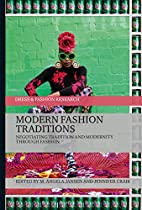 Modern Fashion Traditions: Negotiating Tradition And Modernity Through Fashion (dress And Fashion Research) From Bloomsbury Academic