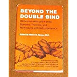 Beyond the double bind: Communication and family systems, theories, and techniques with schizophrenics ~ M. D., Edited By...
