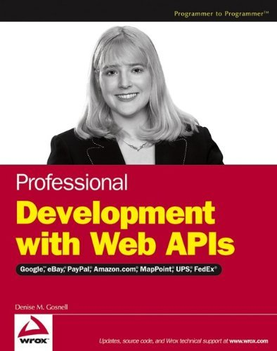 professional-development-with-web-apis-google-ebay-amazoncom-mappoint-fedex-by-denise-m-gosnell-2005