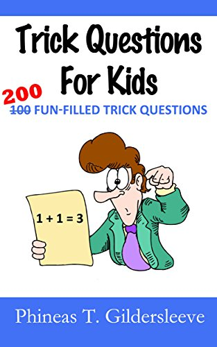 200 head-scratching brain teasers with answers just for kids that will have them smiling once they know the answer.  Trick Questions For Kids by Phineas T. Gildersleeve