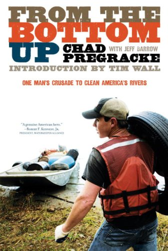 From the Bottom Up: One Man's Crusade to Clean America's Rivers, Chad Pregracke, Jeff Barrow
