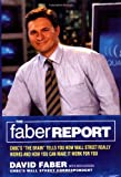 "The Faber Report: CNBC's ""The Brain"" Tells You How Wall Street Really Works and How You Can Make It Work for You (0316087424) by David Faber"