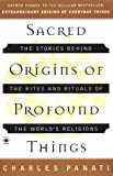 Sacred Origins of Profound Things: The Stories Behind the Rites and Rituals of the World's Religions (Compass) (0140195335) by Panati, Charles