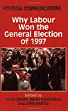 img - for Political Communications: Why Labour Won the General Election of 1997 book / textbook / text book