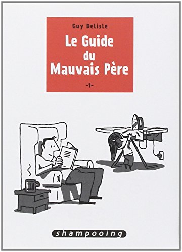 Le Guide du Mauvais Père (1) : Le Guide du Mauvais Père T.1
