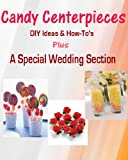 Candy Centerpieces - Easy DIY Candy Centerpiece & Candy Bouquet Ideas for Weddings, Holidays, and More!