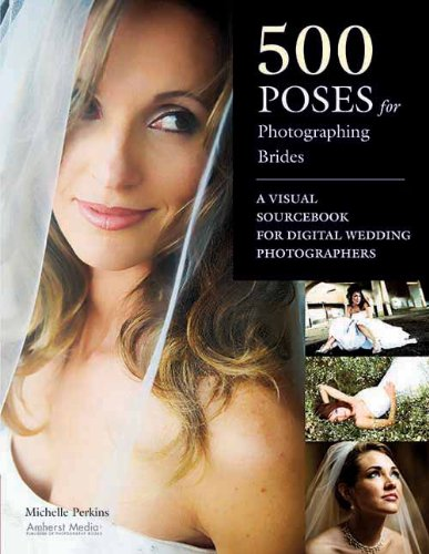 Download 500 Poses for Photographing Brides: A Visual Sourcebook for Professional Digital Wedding Photographers