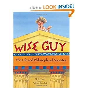 Wise Guy: The Life and Philosophy of Socrates