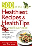 500 of the Healthiest Recipes & Health Tips You'll Ever Need: To Improve Your Health, Boost Your Energy, Stimulate Your Brain, and Stay Young