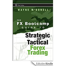 The FX Bootcamp Guide to Strategic and Tactical Forex Trading: Trading Series, Book 334 (Wiley Trading)