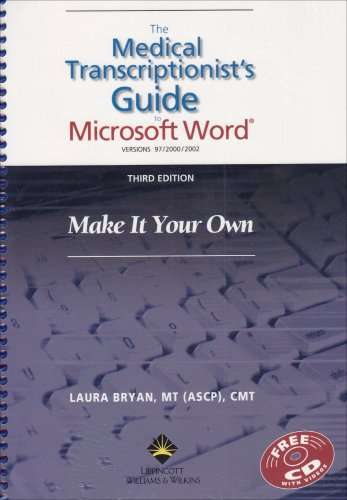 The Medical Transcriptionist's Guide to Microsoft Word®: Make It Your Own