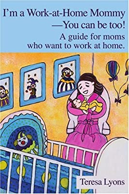 I'm a Work-at-Home Mommy--You can be too!: A guide for moms who want to work at home.