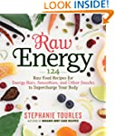 Raw Energy: 124 Raw Food Recipes for...