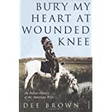 Bury My Heart At Wounded Knee: An Indian History of the American West (Arena Books)by Dee Brown