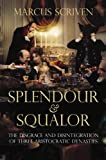 The Splendour and Squalor: The Disgrace and Disintegration of Three Aristocratic Dynasties