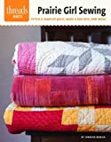 Prairie Girl Sewing: stitch a sampler quilt, make a rag rug, and more (1621139506) by Worick, Jennifer