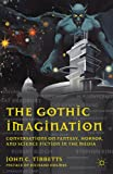 The Gothic Imagination: Conversations on Fantasy, Horror, and Science Fiction in the Media (0230118178) by Tibbetts, John C.
