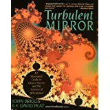 Turbulent Mirror: An Illustrated Guide to Chaos Theory and the Science of Wholeness ~ John Briggs