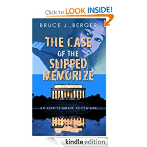 Amazon.com: The Case of the Slipped Memorize (An Ezekiel Grate Adventure) eBook: Bruce J. Berger: Kindle Store
