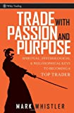 Trade with passion and purpose:spiritual- psychological- and philosophical keys to becoming a top trader