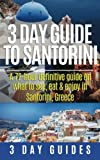 3 Day Guide to Santorini, A 72-Hour Definitive Guide On What to See, Eat & Enjoy (3 Day Travel Guides) (Volume 4)