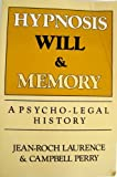 Hypnosis, Will, and Memory: A Psycho-Legal History