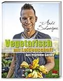 Vegetarisch mit Leidenschaft - Aus eigenem Garten