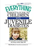 img - for The Everything Parent's Guide To Children With Juvenile Diabetes: Reassuring Advice for Managing Symptoms and Raising a Happy, Healthy Child book / textbook / text book