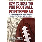 How to Beat the Pro Football Pointspread: A Comprehensive, No-Nonsense Guide to Picking NFL Winners ~ Robert James Smith