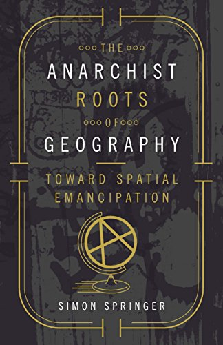 the-anarchist-roots-of-geography-toward-spatial-emancipation